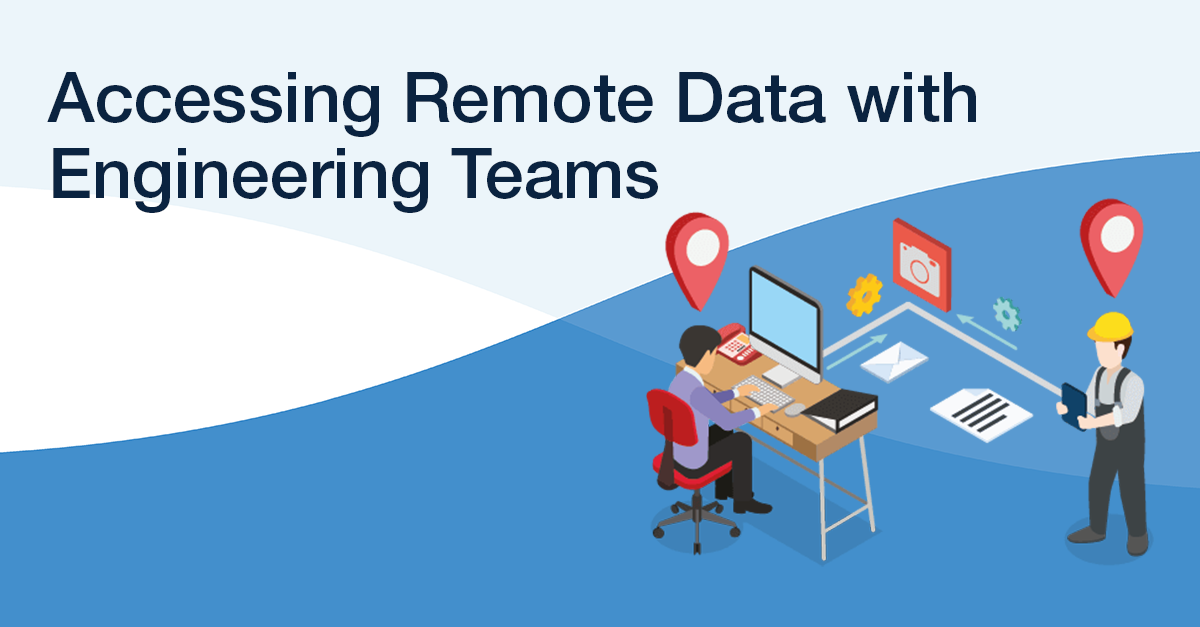 Remote Access to Data For Engineering Teams
